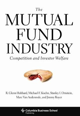 The Mutual Fund Industry: Competition and Investor Welfare by R. Glenn Hubbard
