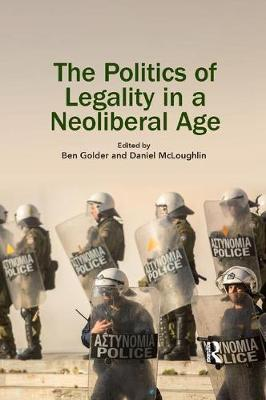 The The Politics of Legality in a Neoliberal Age by Ben Golder