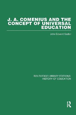 J.A. Comenius and the Concept of Universal Education by John Edward Sadler