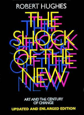 Shock of the New: Art and the Century of Change by Robert Hughes