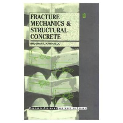 Fracture Mechanics and Structural Concrete by B.L. Karihaloo