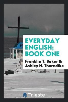Everyday English; Book One by Franklin T Baker