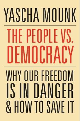 The People vs. Democracy by Yascha Mounk