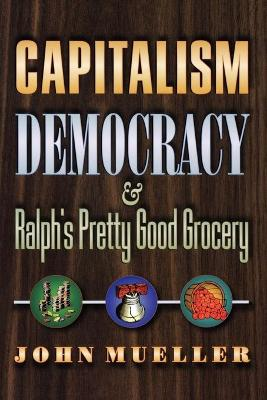 Capitalism, Democracy, and Ralph's Pretty Good Grocery book