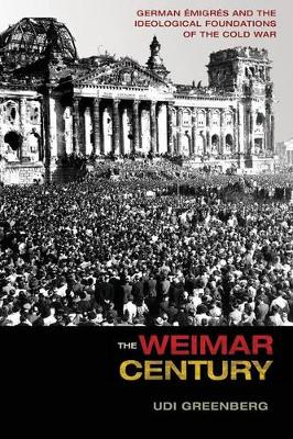 The Weimar Century by Udi Greenberg