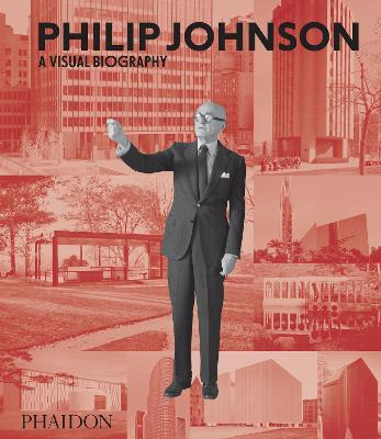 Philip Johnson: A Visual Biography by Ian Volner