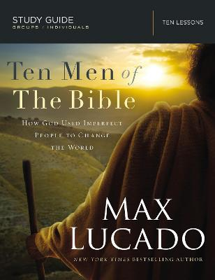 Ten Men of the Bible by Max Lucado