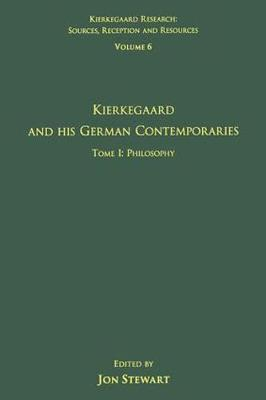 Volume 6, Tome I: Kierkegaard and His German Contemporaries - Philosophy by Jon Stewart