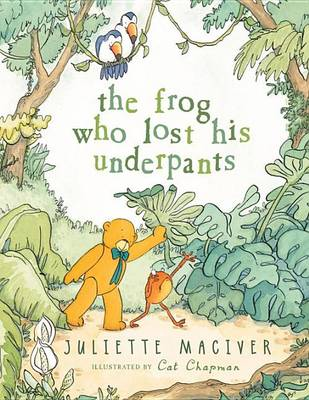 The Frog Who Lost His Underpants by Juliette MacIver