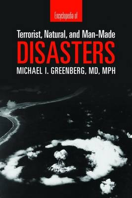 Encyclopedia of Terrorist, Natural and Man-made Disasters by Michael I. Greenberg