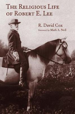 The Religious Life of Robert E. Lee by R. David Cox