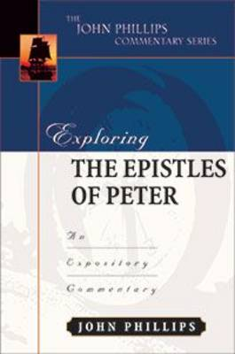 Exploring the Epistles of Peter by John Phillips