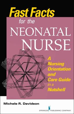 Fast Facts for the Neonatal Nurse by Michele R. Davidson