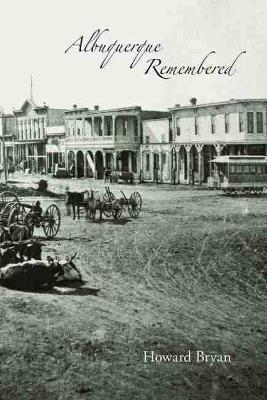 Albuquerque Remembered by Howard Bryan