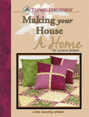Thimbleberries Making Your House a Home by Lynette Jensen