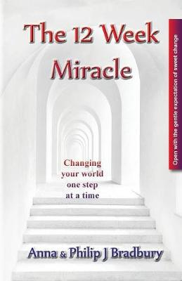 The 12 Week Miracle: Changing your world (not the world) by changing your mind ... one step at a time ... book