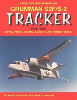 Grumman S2f/S-2 Tracker Part One: Development, Testing, Variants, and Foreign Users by Tommy Thomason