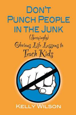 Don't Punch People in the Junk by Kelly Wilson