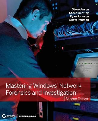 Mastering Windows Network Forensics and Investigation, Second Edition by Steven Anson