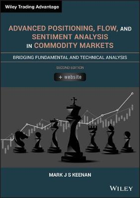 Advanced Positioning, Flow, and Sentiment Analysis in Commodity Markets: Bridging Fundamental and Technical Analysis book