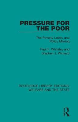 Pressure for the Poor: The Poverty Lobby and Policy Making by Paul F. Whiteley