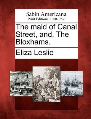 The Maid of Canal Street, And, the Bloxhams. by Eliza Leslie