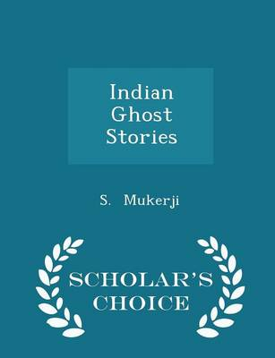 Indian Ghost Stories - Scholar's Choice Edition by S Mukerji