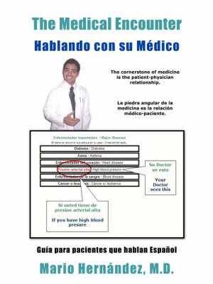 The Medical Encounter - Hablando Con Su Medico: Guia Para Pacientes Que Hablan Espanol by Mario Hernandez