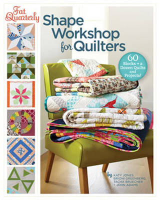 Fat Quarterly Shape Workshop for Quilters by Katy Jones