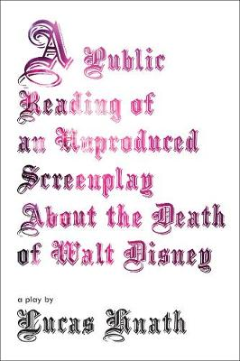 A Public Reading of an Unproduced Screenplay about the Death of Walt Disney by Lucas Hnath