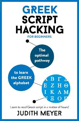 Greek Script Hacking: The optimal pathway to learn the Greek alphabet by Judith Meyer