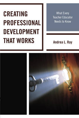 Creating Professional Development That Works by Andrea L. Ray
