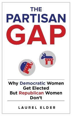 The Partisan Gap: Why Democratic Women Get Elected But Republican Women Don't by Laurel Elder