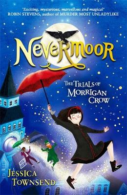 Nevermoor: Nevermoor by Jessica Townsend