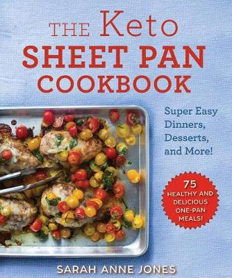 Keto Sheet Pan Cookbook: Super Easy Dinners, Desserts, and More by Sarah Anne Jones
