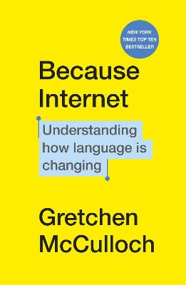 Because Internet: Understanding how language is changing by Gretchen McCulloch