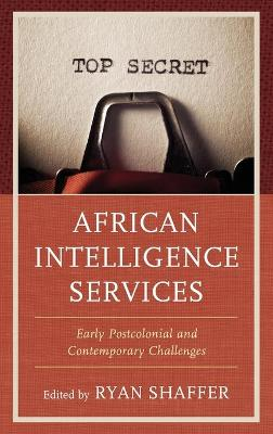 African Intelligence Services: Early Postcolonial and Contemporary Challenges book