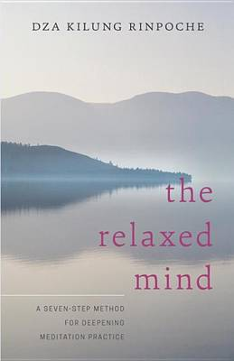 The Relaxed Mind by Rinpoche Dza Kilung