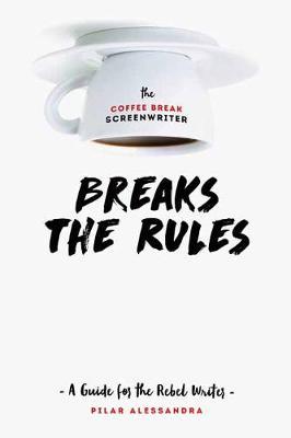 Coffee Break Screenwriter... Breaks the Rules book