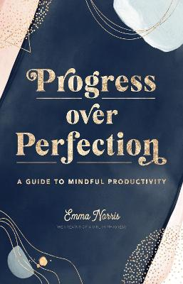 Progress Over Perfection: A Guide to Mindful Productivity book