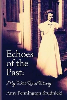 Echoes of the Past: My Dirt Road Diary by Amy Pennington Brudnicki