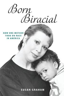 Born Biracial: How One Mother Took on Race in America by Susan Graham