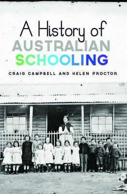 A History of Australian Schooling by Craig Campbell