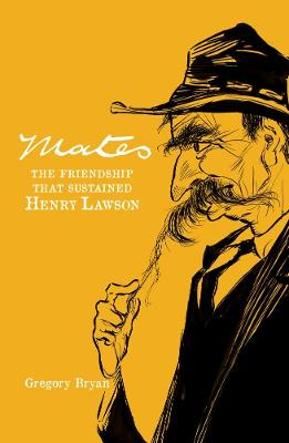 Mates: The Friendship That Sustained Henry Lawson book