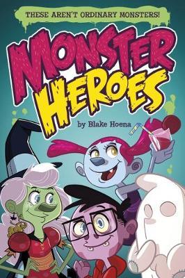 Monster Heroes by ,Blake Hoena