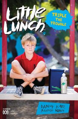 Little Lunch: Triple the Trouble by Danny Katz
