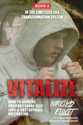Vitalize - Book 2 in The Limitless Life Transformation System: How to Achieve Unconditional Self-Love & Unstoppable Motivation by Nikolas Elliot