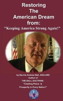 Restoring the American Dream by Dennis Andrew Ball