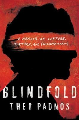 Blindfold: A Memoir of Capture, Torture, and Enlightenment by Theo Padnos