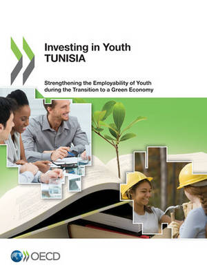 Investing in youth: Tunisia, strengthening the employability of youth during the transition to a green economy by Organisation for Economic Co-Operation and Development